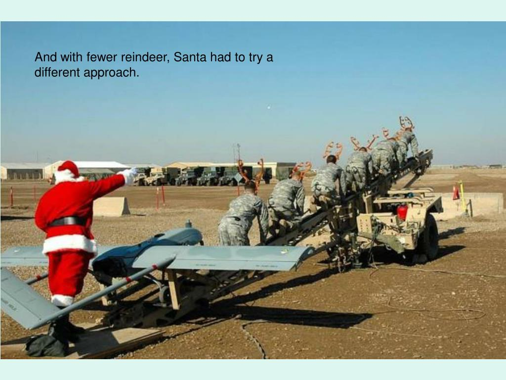 And with fewer reindeer, Santa had to try a different approach.