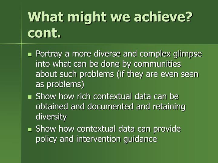 What might we achieve? cont.