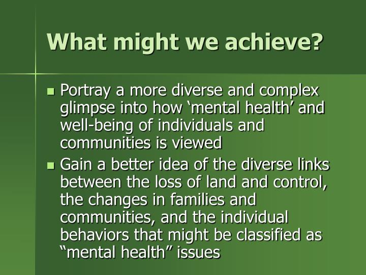 What might we achieve?