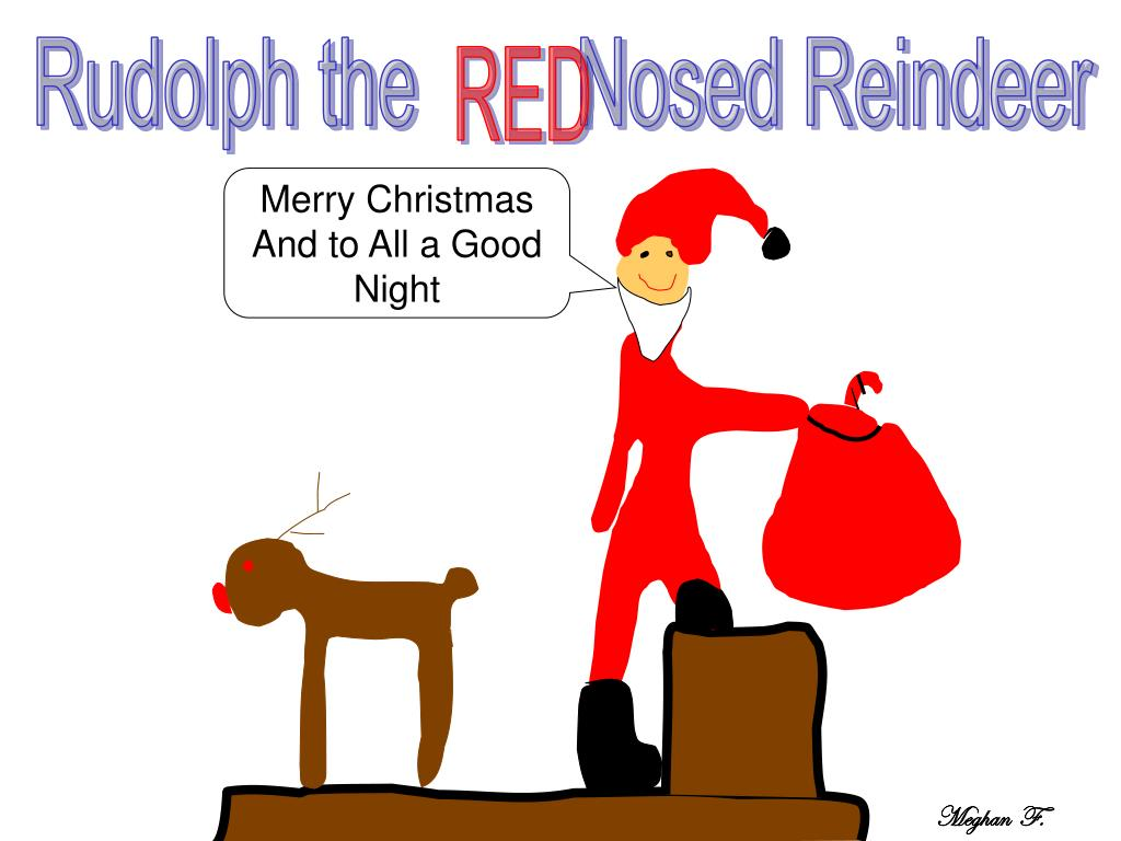Rudolph the        Nosed Reindeer