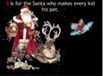 s is for the santa who makes every kid his pet
