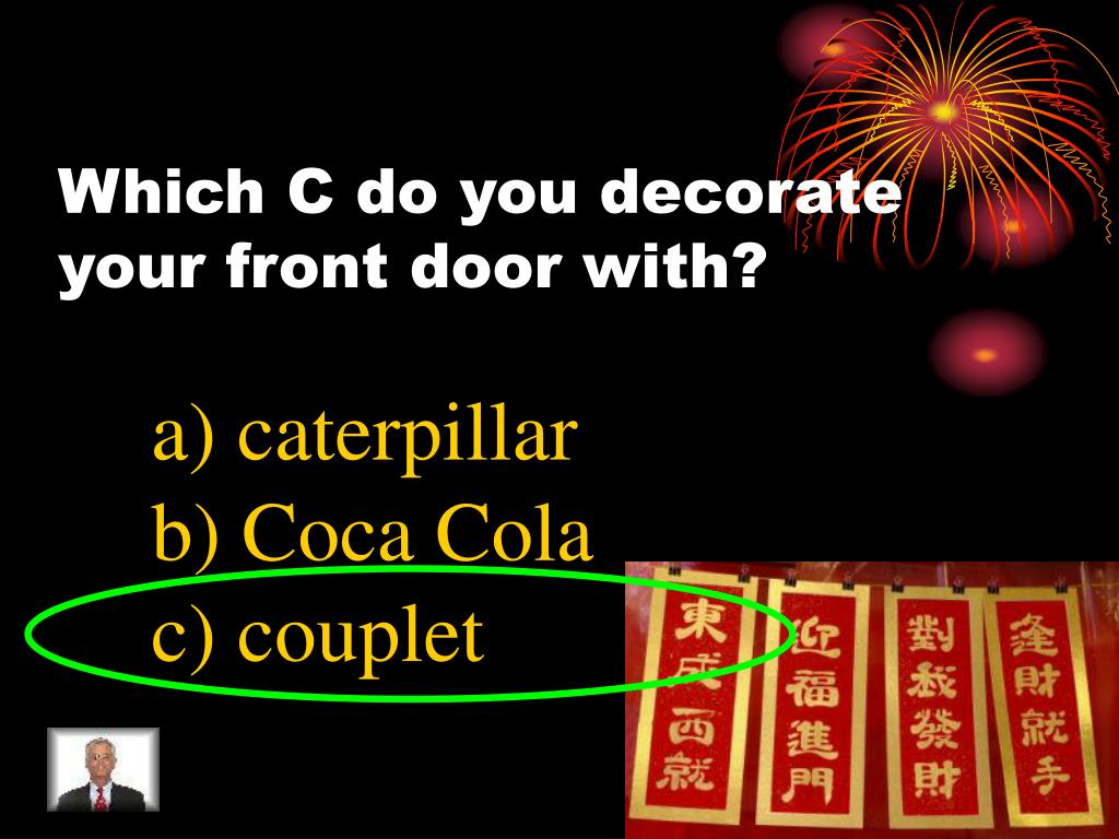 Which C do you decorate your front door with?