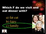 which f do we visit and eat dinner with