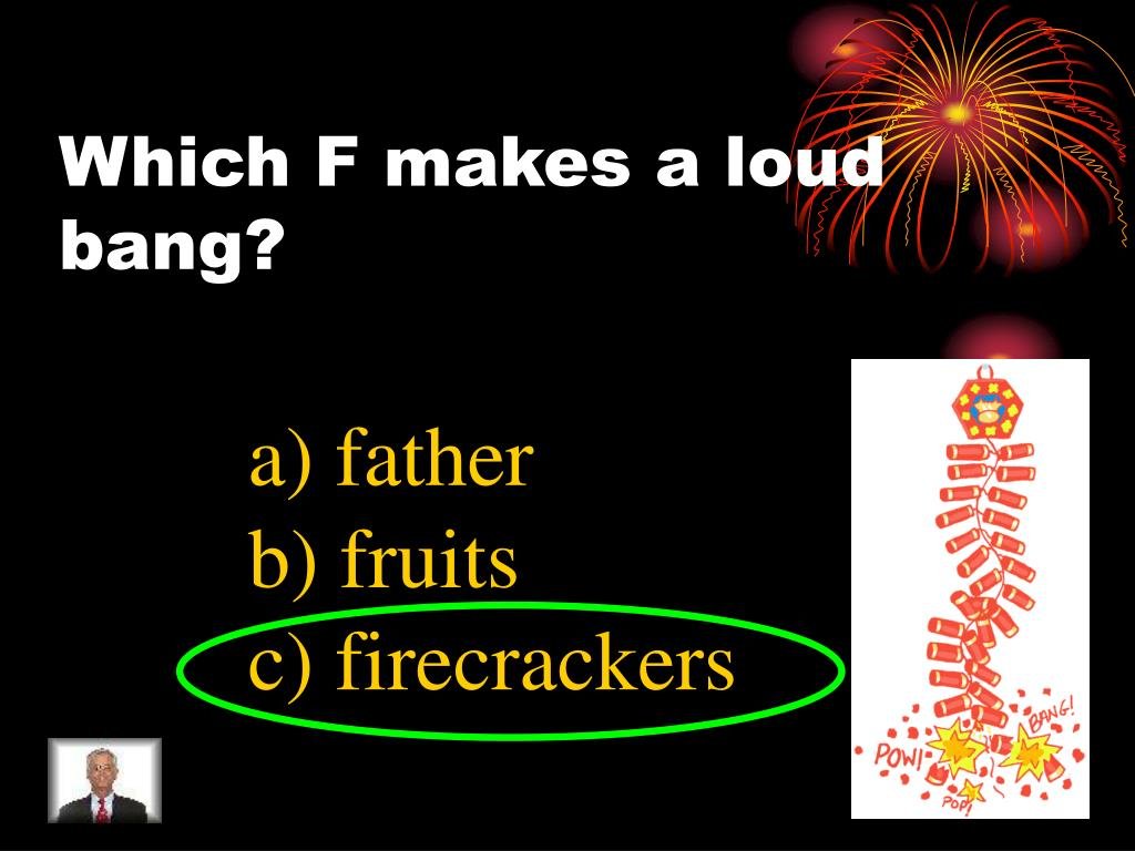 Which F makes a loud bang?