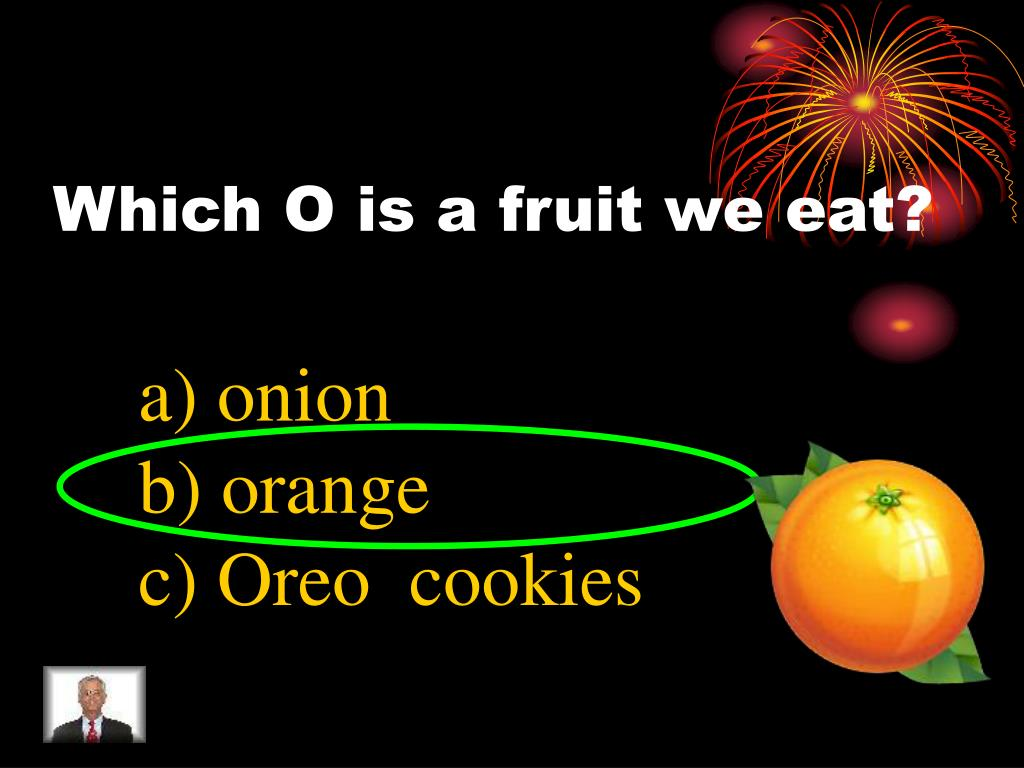 Which O is a fruit we eat?