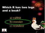 which r has two legs and a beak