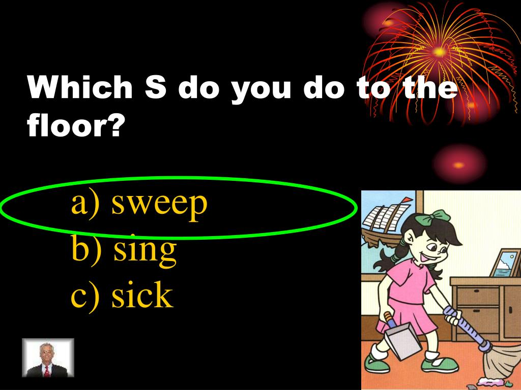 Which S do you do to the floor?