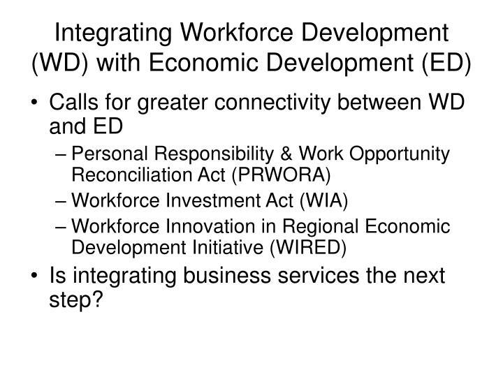 Integrating workforce development wd with economic development ed