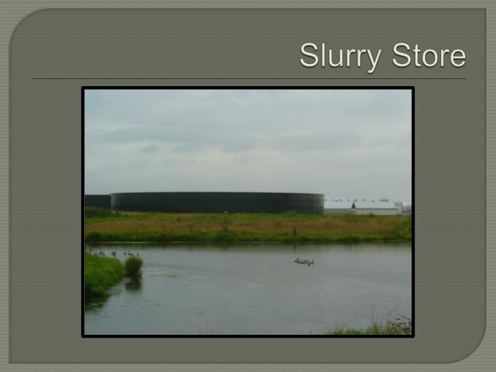 Slurry Store