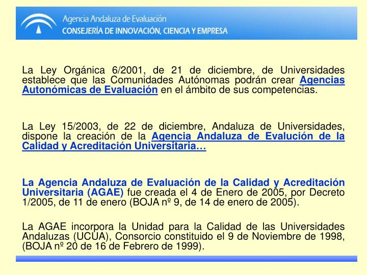La Ley Orgánica 6/2001, de 21 de diciembre, de Universidades establece que las Comunidades Autónom...