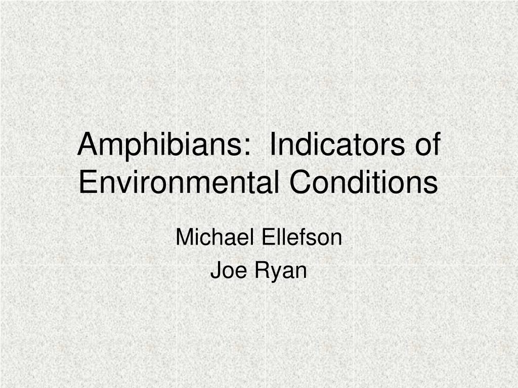 amphibians indicators of environmental conditions l.