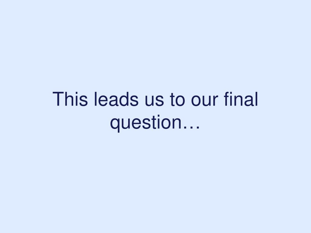 This leads us to our final question…