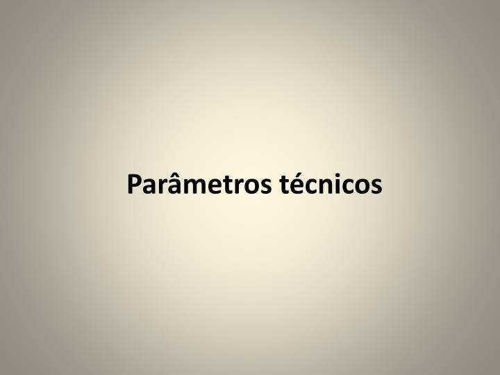 Parâmetros técnicos
