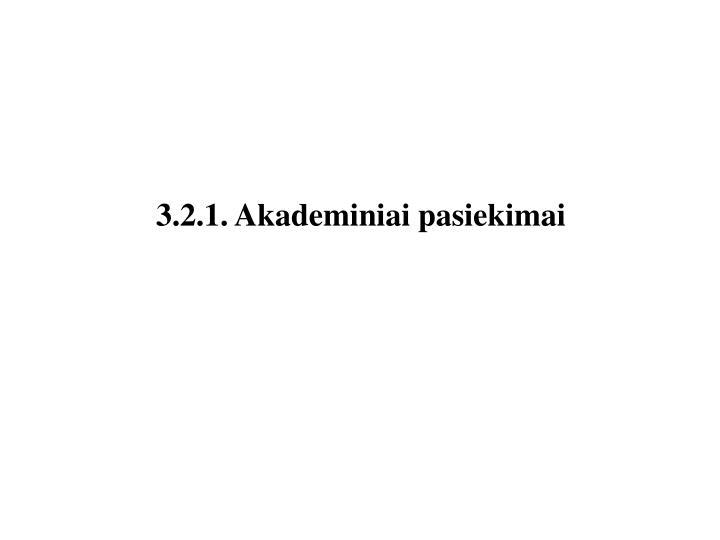 3.2.1. Akademiniai pasiekimai