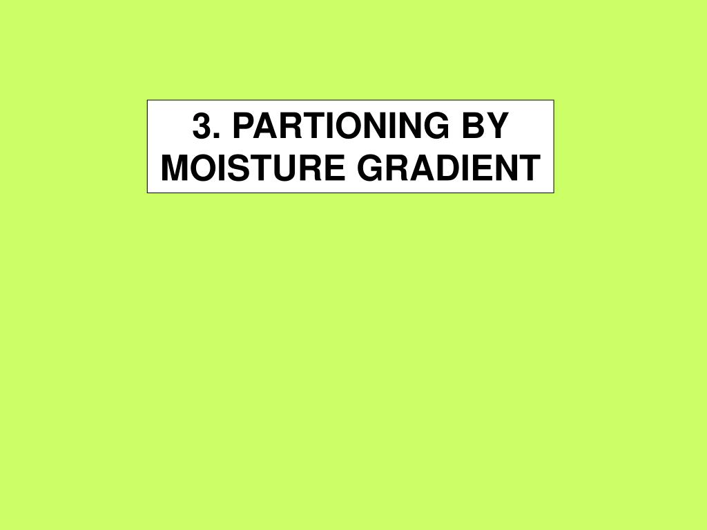 3. PARTIONING BY MOISTURE GRADIENT