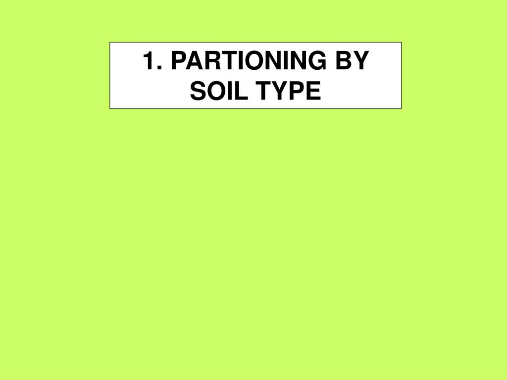 1. PARTIONING BY SOIL TYPE