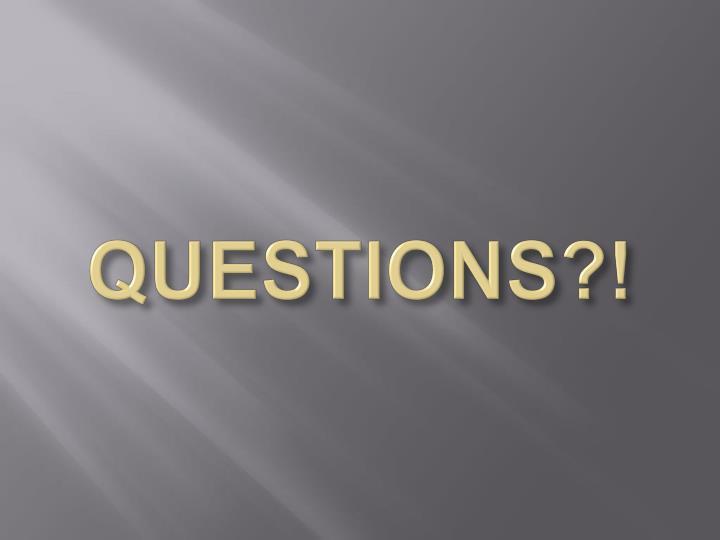 QUESTIONS?!