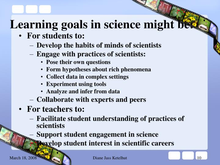 Learning goals in science might be: