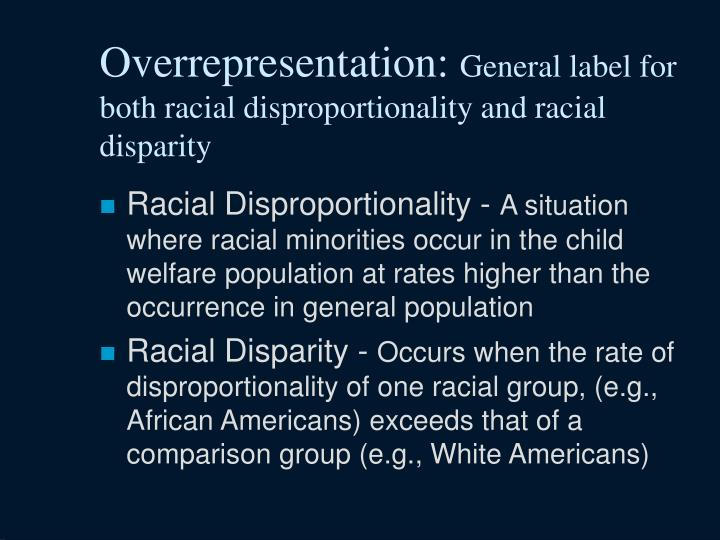 Overrepresentation general label for both racial disproportionality and racial disparity