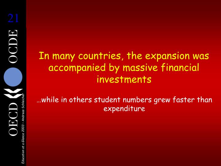 In many countries, the expansion was accompanied by massive financial investments