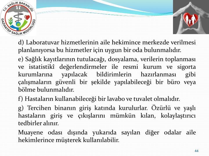 d) Laboratuvar hizmetlerinin aile hekimince merkezde verilmesi planlanıyorsa bu hizmetler için uygun bir oda bulunmalıdır.