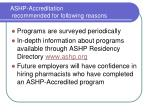 ashp accreditation recommended for following reasons