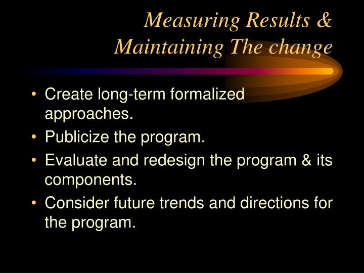 Measuring Results & Maintaining The change