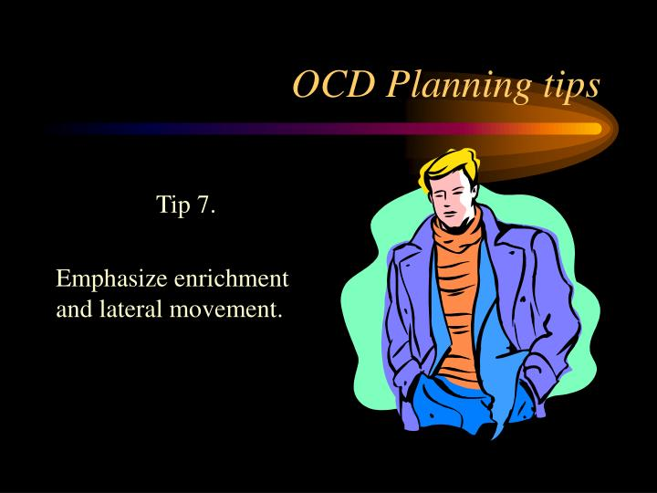 OCD Planning tips