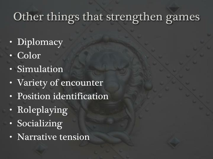Other things that strengthen games
