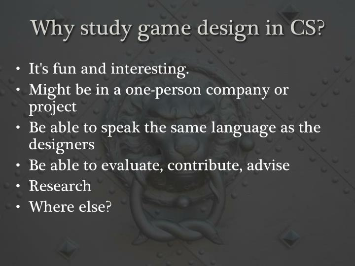 Why study game design in cs