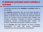 a distin o principal entre tratados e acordos
