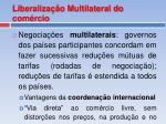 liberaliza o multilateral do com rcio