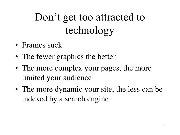 Don't get too attracted to technology