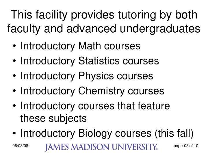 This facility provides tutoring by both faculty and advanced undergraduates