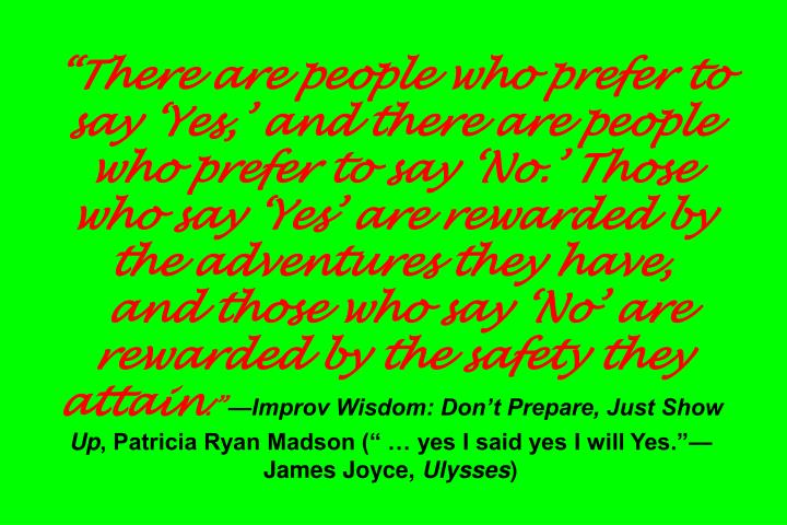 """There are people who prefer to say 'Yes,' and there are people who prefer to say 'No.' Those who say 'Yes' are rewarded by the adventures they have,"