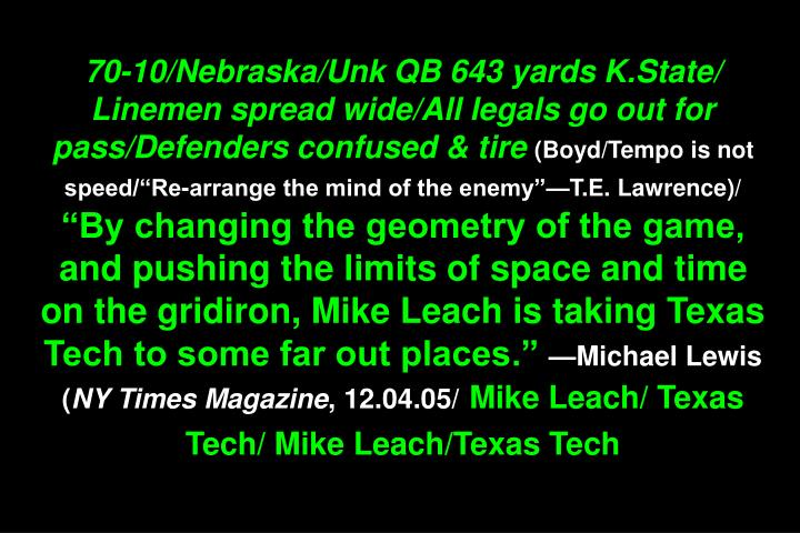 70-10/Nebraska/Unk QB 643 yards K.State/ Linemen spread wide/All legals go out for pass/Defenders confused & tire