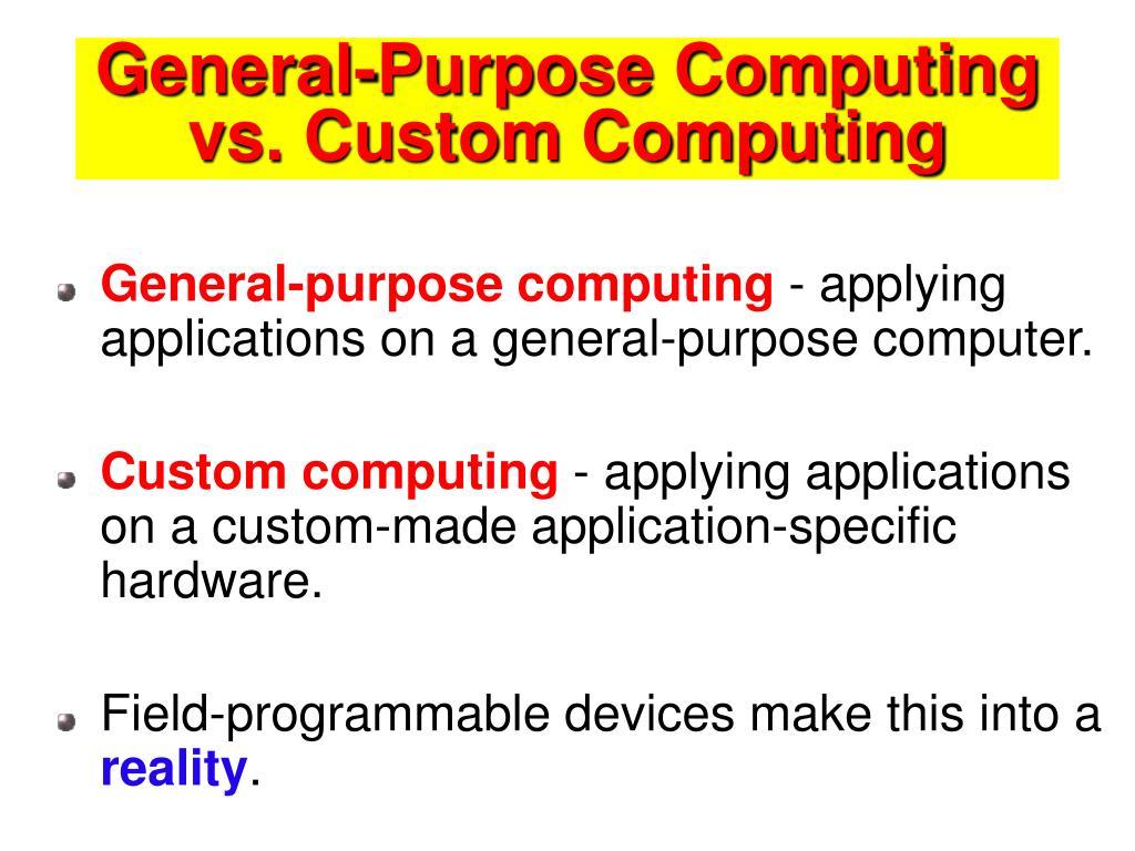 General-Purpose Computing vs. Custom Computing