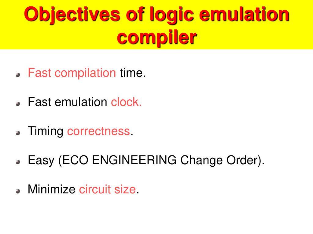 Objectives of logic emulation compiler