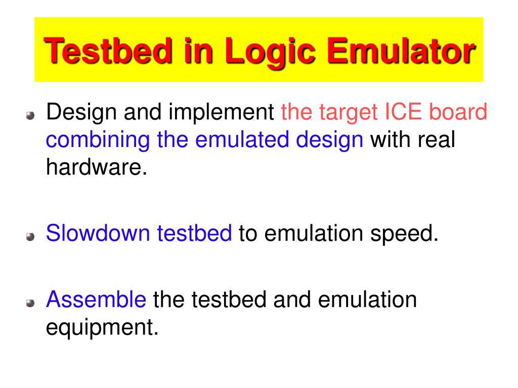 Testbed in Logic Emulator