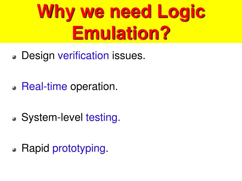 Why we need Logic Emulation?