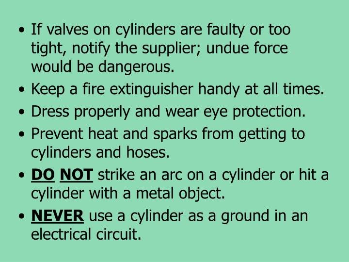 If valves on cylinders are faulty or too tight, notify the supplier; undue force would be dangerous.