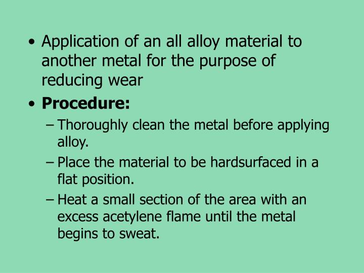 Application of an all alloy material to another metal for the purpose of reducing wear