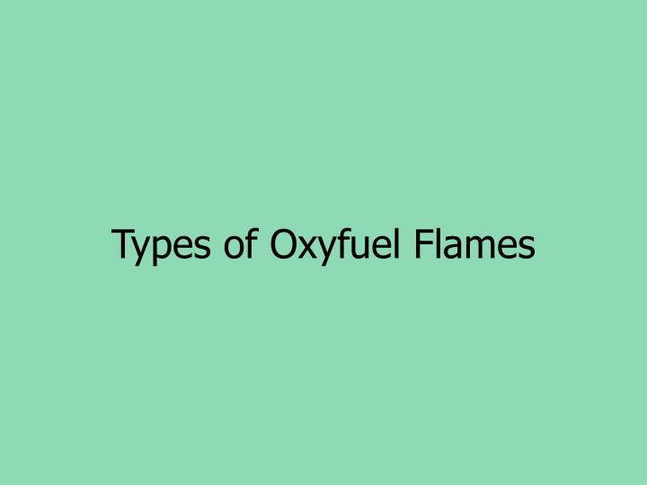 Types of Oxyfuel Flames