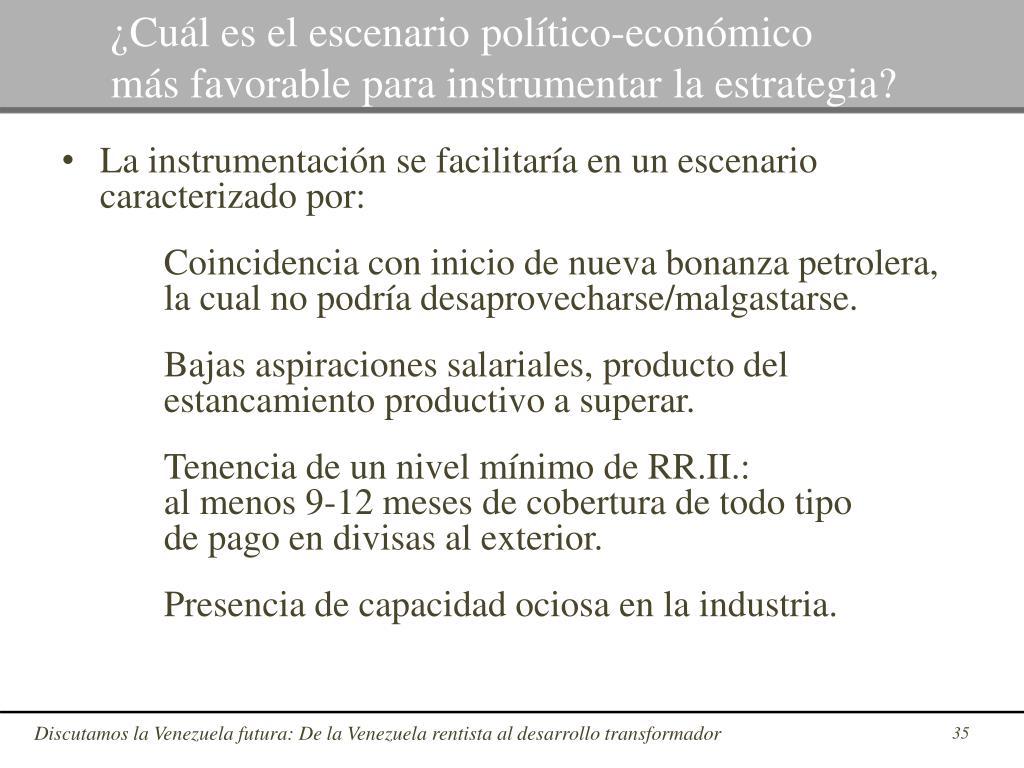 ¿Cuál es el escenario político-económico                      más favorable para instrumentar la estrategia?