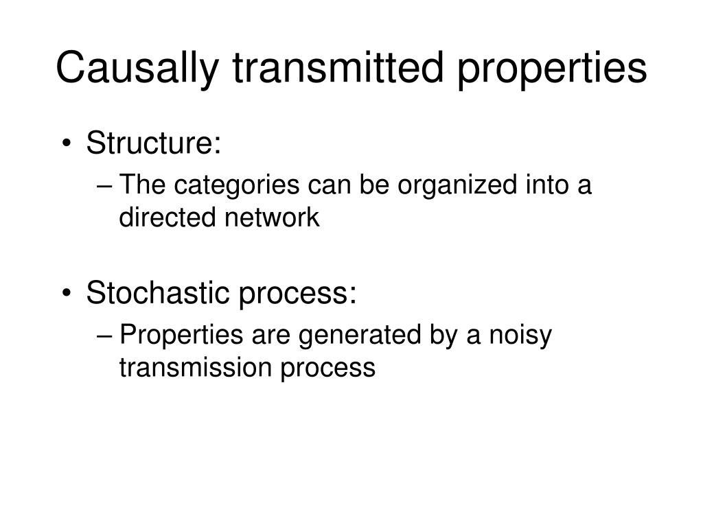 Causally transmitted properties