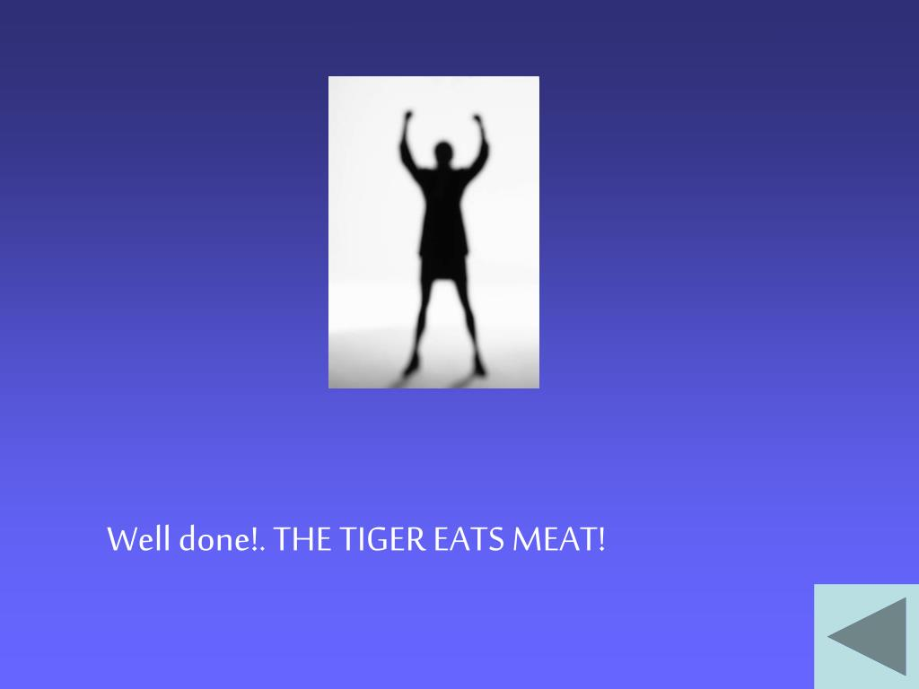 Well done!. THE TIGER EATS MEAT!