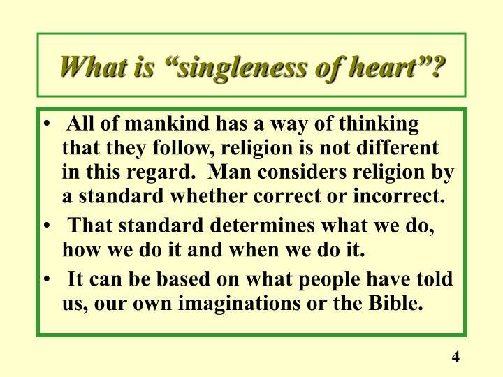 "What is ""singleness of heart""?"