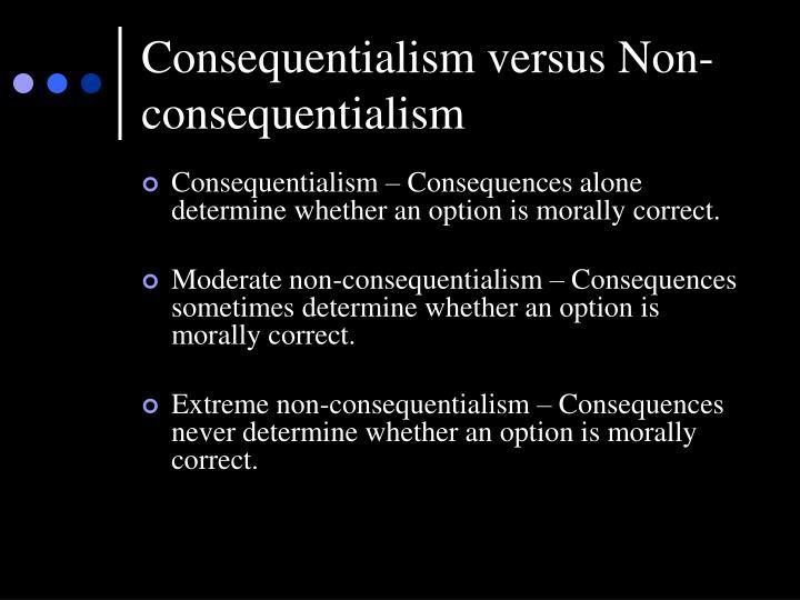 Consequentialism versus non consequentialism