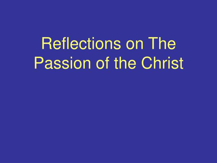 reflections on the passion of the christ n.