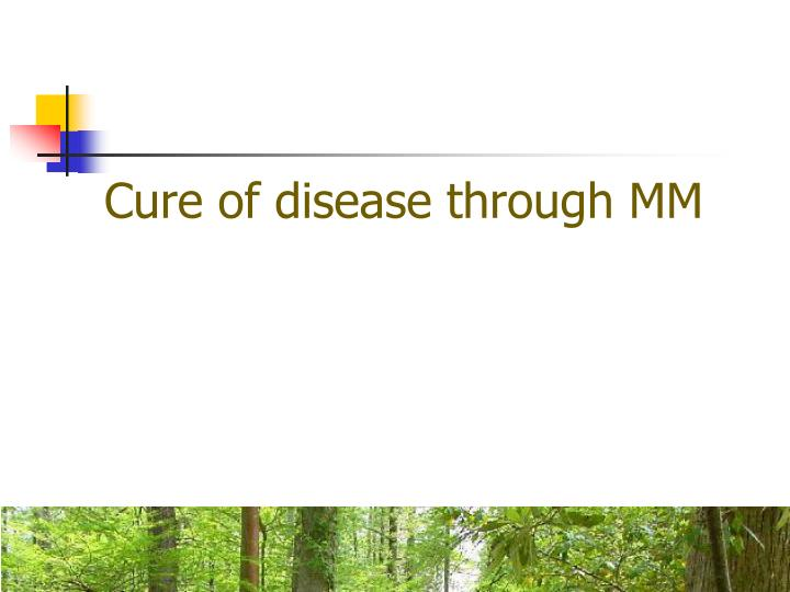 Cure of disease through MM